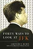 img - for By Gretchen Rubin Forty Ways to Look at JFK (1st First Edition) [Hardcover] book / textbook / text book