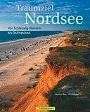 Traumziel Nordsee: Von Schleswig-Holstein bis Ostfriesland