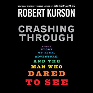 Crashing Through: A True Story of Risk, Adventure, and the Man Who Dared to See | [Robert Kurson]