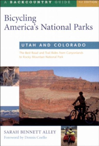 Bicycling America's National Parks: Utah and Colorado: The Best Road and Trail Rides from Canyonlands to Rocky Mountain National Park
