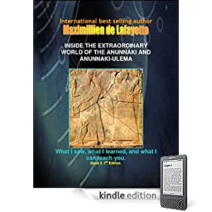 INSIDE THE EXTRAORDINARY WORLD OF THE ANUNNAKI AND ANUNNAKI-ULEMA: What I saw, what I learned, and what I can teach you. Book 2. 7th Edition. (Anunnaki & Ulema Secrets and Civilization)