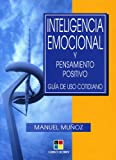 Inteligencia emocional y pensamiento positivo/ Emotional Inteligence and the Positive Thought (Spanish Edition) (8497362810) by Manuel Munoz