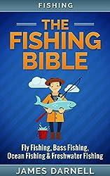 Fishing: The Fishing Bible. Fly Fishing, Bass Fishing, Ocean Fishing & Freshwater Fishing (Angling, Fishing Knots, Fishing, Rigs, Survival, Weapons, Hunting, Disaster)