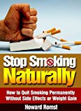 Stop Smoking Naturally - How to Quit Smoking Permanently Without Side Effects or Weight Gain (Quitting Smoking, Smoking Addiction, Quit Smoking Cigarettes, Tobacco Book 1)