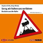 Sorry, wir haben uns verfahren: Kurioses aus der Bahn | Stephan Orth,Antje Blinda