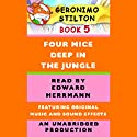 Geronimo Stilton Book 5: Four Mice Deep in the Jungle Audiobook by Geronimo Stilton Narrated by Edward Herrmann
