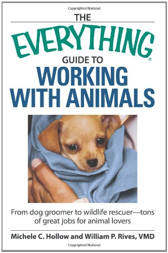 The Everything Guide to Working with Animals: From dog groomer to wildlife rescuer - tons of great jobs for animal lovers (Everything (Pets))