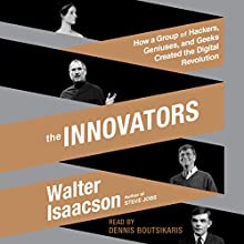 The Innovators: How a Group of Hackers, Geniuses, and Geeks Created the Digital Revolution Audiobook by Walter Isaacson Narrated by Dennis Boutsikaris