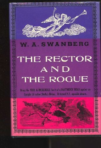The Rector And The Rogue, W. A. Swanberg