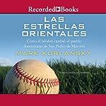 Las Estrellas Orientales [The Eastern Stars]: Como el béisbol cambió el pueblo Dominicano de San Pedro de Macorís | Mark Kurlansky