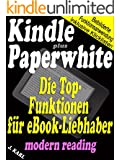 Kindle und Paperwhite - Die Funktionen für eBook-Liebhaber - modern reading: Anwendbar bei jedem Lesestoff, egal ob Poesie, Lehrbuch, Handbuch, Wegweiser, ... Berichte, Erklärungen... (German Edition)
