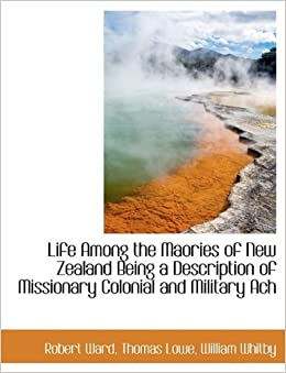 Life Among the Maories of New Zealand Being a Description of