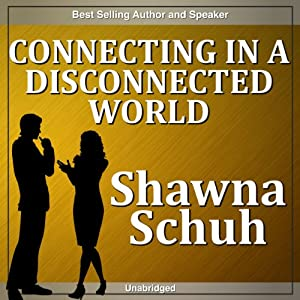 Connecting in a Disconnected World | [Shawna Schuh]