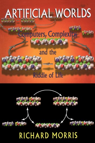 Artificial Worlds: Computere Complexity and the Riddle Of Life