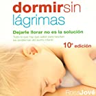 Dormir sin Lágrimas [Sleep Without Tears]: Dejarle Llorar no Es la Solución [Letting Him Cry Is Not the Solution] Audiobook by Rosa Jové Narrated by Diana Angel