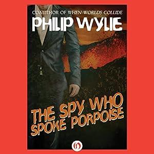 The Spy Who Spoke Porpoise Audiobook