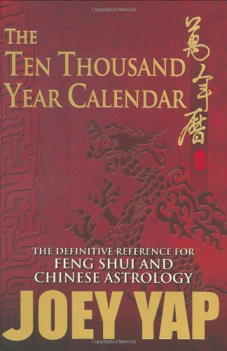 The Ten Thousand Year Calendar - Your Definitive Reference For Feng Shui and Chinese Astrology (English and Chinese Edition)