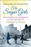 img - for The Sugar Girls - Gladys's Story: Tales of Hardship, Love and Happiness in Tate & Lyle's East End book / textbook / text book