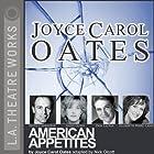 American Appetites (       gekürzt) von Joyce Carol Oates Gesprochen von: Keith Carradine, Frank Muller, full cast