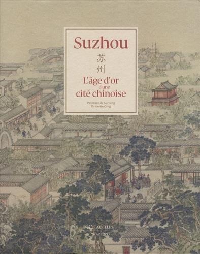 Suzhou, l'âge d'or d'une cité chinoise : Avec un livre et un dépliant
