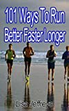101 Ways To Run Better Faster Longer