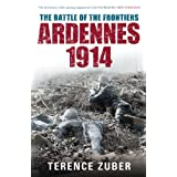 The Battle of the Frontiers: Ardennes, 1914 (Battles & Campaigns)by Terence Zuber