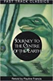 Journey to the Centre of the Earth. Jules Verne (Fast Track Classics - Centenary Edition) (0237535491) by Francis, Pauline