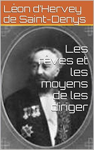 Léon d'Hervey de Saint-Denys - Les rêves et les moyens de les diriger (French Edition)