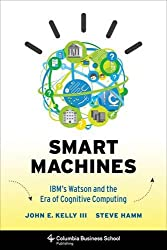 Smart Machines: IBM's Watson and the Era of Cognitive Computing (Columbia Business School Publishing) by Columbia University Press