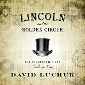 Lincoln and the Golden Circle: The Pinkerton Files, Volume 1 | [David Luchuk]