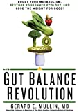 The Gut Balance Revolution:�Boost Your Metabolism, Restore Your Inner Ecology, and Lose the Weight for Good!