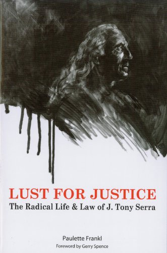 Lust for Justice - The Radical Life & Law of J. Tony Serra