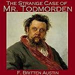 The Strange Case of Mr. Todmorden | F. Britten Austin