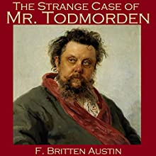 The Strange Case of Mr. Todmorden (       UNABRIDGED) by F. Britten Austin Narrated by Cathy Dobson