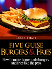The Five Guise Experience - Making Simple Burgers and Boardwalk Fries At Home!
