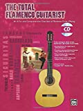The Total Flamenco Guitarist: A Fun and Comprehensive Overview of Flamenco Guitar Playing , Book & CD (The Total Guitarist)