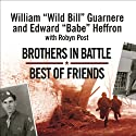 Brothers in Battle, Best of Friends Audiobook by William 'Wild Bill' Guarnere, Edward 'Babe' Heffron, Robyn Post Narrated by Dick Hill