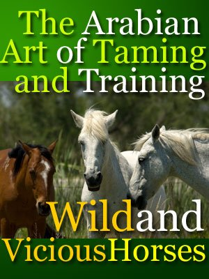 The Arabian Art Of Taming And Training Wild and Vicious Horses on CD