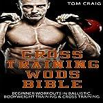 Cross Training Wod Bible: Beginner Workouts in Ballistic, Bodyweight Training & Cross Training   Tom Craig