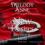 New Desires: Becoming Elena, Book Three | Melody Anne