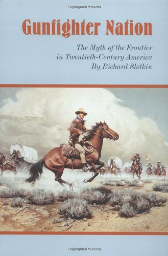 Gunfighter Nation: Myth of the Frontier in...