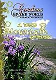 Gardens of the World A WILD MOUNTAIN GARDEN [DVD] [2012] [NTSC]