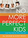 img - for No More Perfect Kids: Love the Kids You Have, Not the Ones You Want book / textbook / text book
