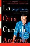 La Otra Cara de America / The Other Face of America SPA: Historias de los immigrantes latinoamericanos que estan cambiando a Estados Unidos (Spanish Edition)