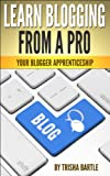 Learn Blogging From a Pro: Your Blogger Apprenticeship