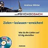 """Der Psychocoach 7: Zielen - loslassen - erreichen!: Wie Sie Ihr Gehirn auf Erfolg einstellen / Mit Starthilfe-CDvon """"Andreas Winter"""""""