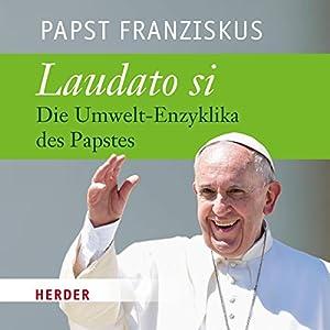Laudato si: Die Umwelt-Enzyklika des Papstes Hörbuch von  Papst Franziskus Gesprochen von: Rudolf Guckelsberger
