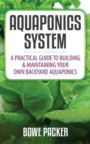 Aquaponics System: a Beginners Guide To Discovering The Fundamentals Of Building A Backyard Aquaponics System by Bowe Packer