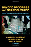 Beyond Progress and Marginalization: LGBTQ Youth In Educational Contexts (Adolescent Cultures, School, and Society)