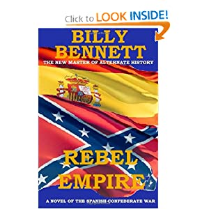 Rebel Empire: A Novel of the Spanish-Confederate War by Billy Bennett